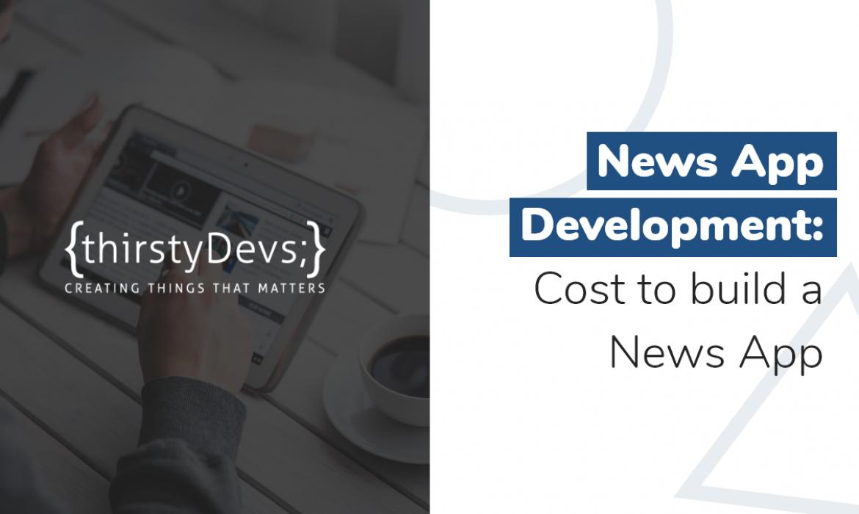 News App Development Cost to build a News App