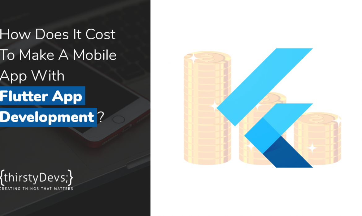 How Does It Cost To Make a Mobile App With Flutter App Development?