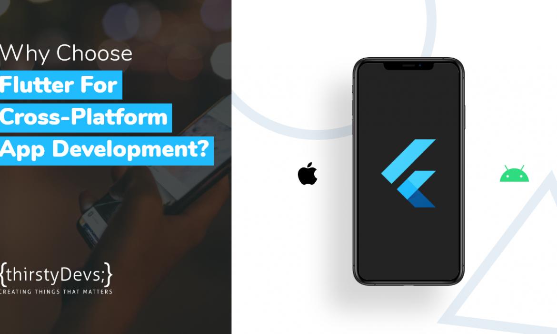 Why Choose Flutter For Cross-Platform App Development?