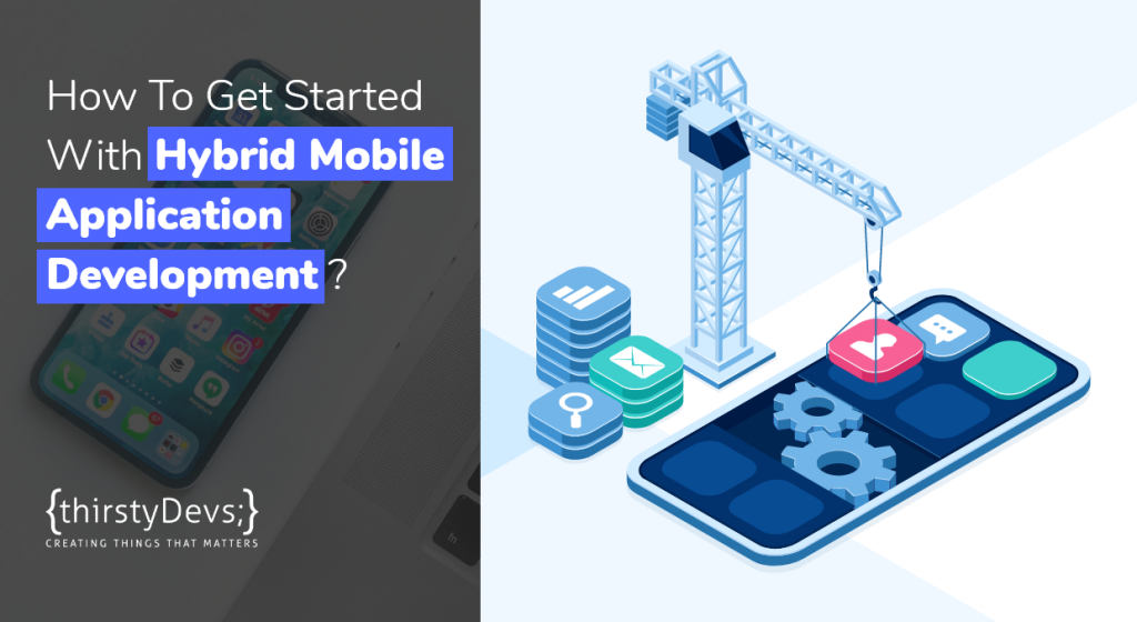 How to get started with Hybrid Mobile Application Development thirstyDevs