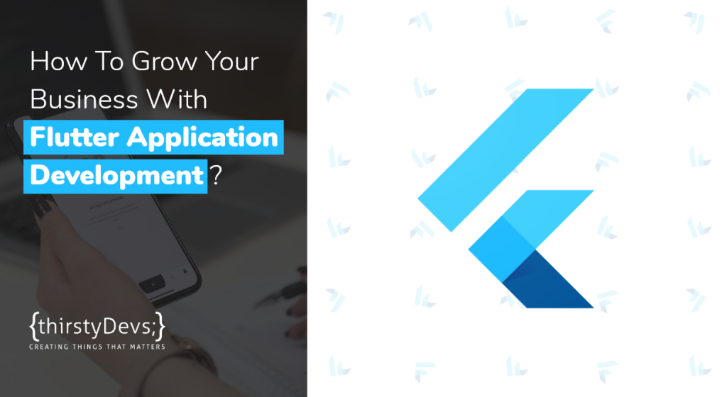 How To Grow Your Business With Flutter Application Development by thirstyDevs
