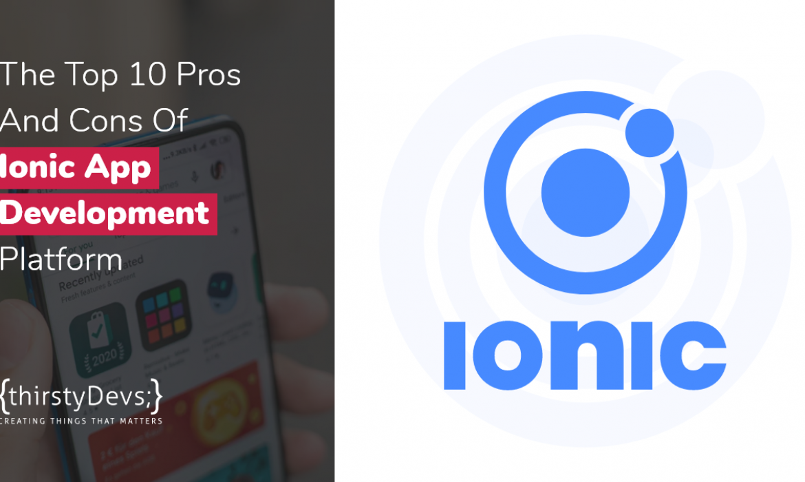 Top 10 Pros And Cons Of Ionic App Development Framework thirstyDevs
