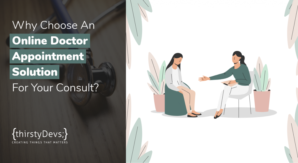 Why Choose An Online Doctor Appointment Solution For Your Consult?