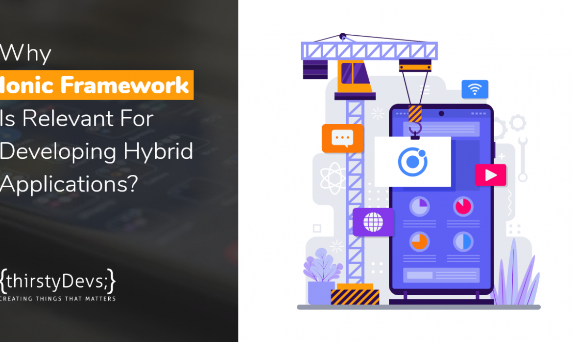 Why Ionic Framework for Hybrid Apps by thirstyDevs