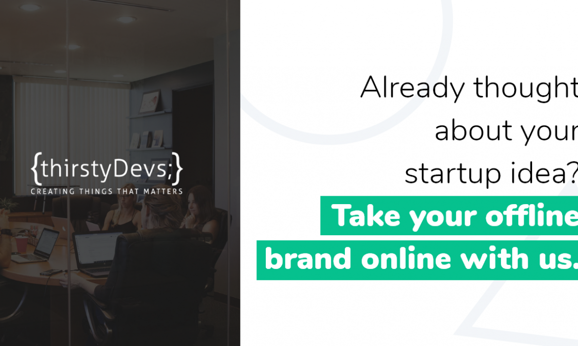 Already Thought About Your Startup? Take Your Offline Brand Online With Us