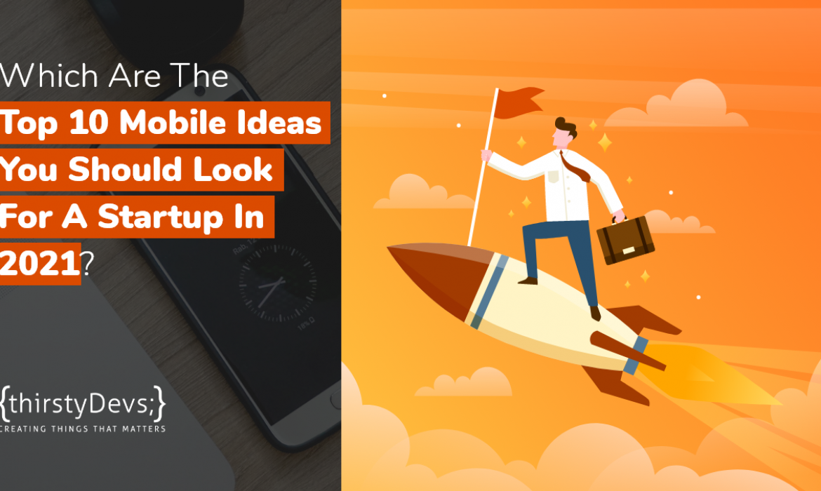 Which are top-10 mobile app ideas you should look up for startup in 2021