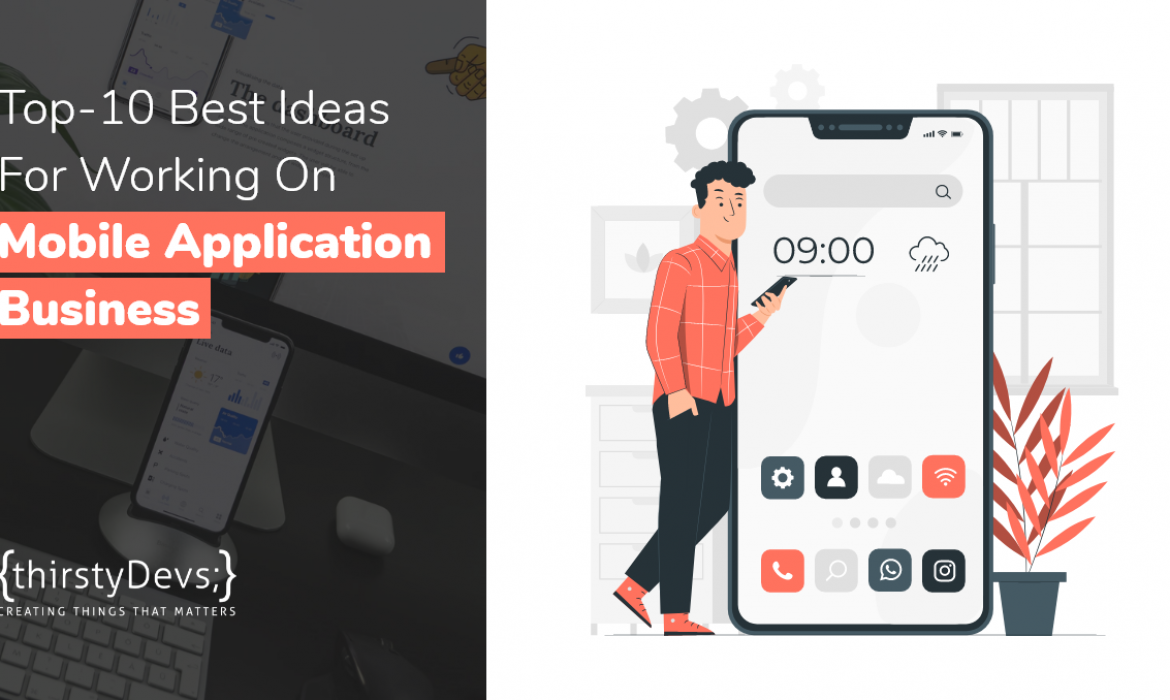 TOP-10 Best Ideas For Working On Mobile Applications For Business