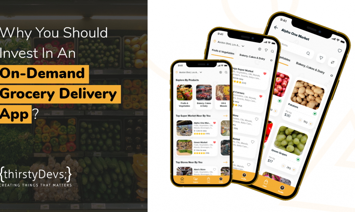 Why You Should Invest In An On-Demand Grocery Delivery App?